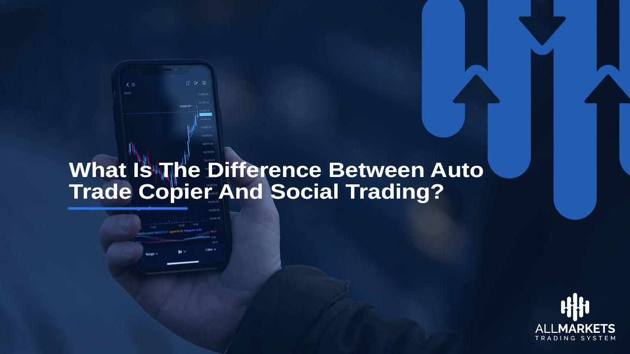 What Is The Difference Between Auto Trade Copier And Social Trading?